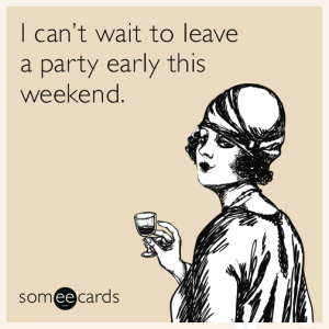 i-cant-wait-to-leave-a-party-early-this-weekend-funny-ecard-e8q